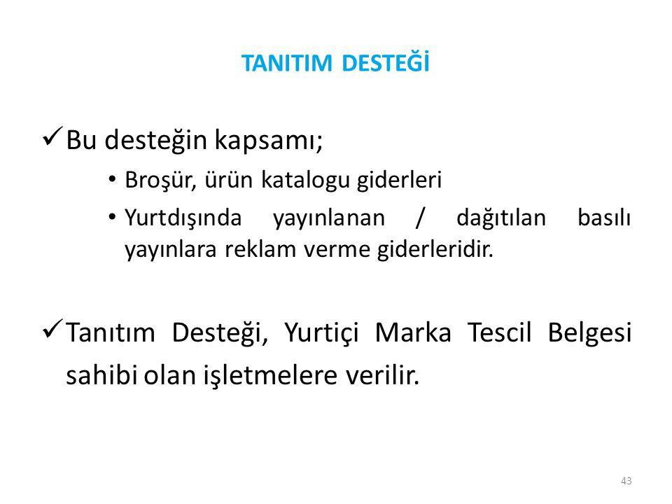 TANITIM DESTEĞİ Bu desteğin kapsamı; Broşür, ürün katalogu giderleri.