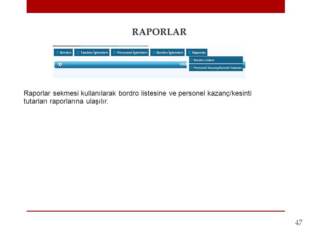 RAPORLAR Raporlar sekmesi kullanılarak bordro listesine ve personel kazanç/kesinti tutarları raporlarına ulaşılır.