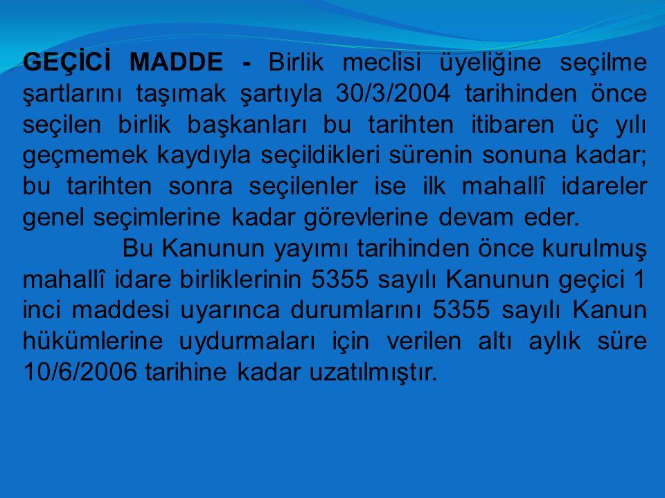 GEÇİCİ MADDE - Birlik meclisi üyeliğine seçilme şartlarını taşımak şartıyla 30/3/2004 tarihinden önce seçilen birlik başkanları bu tarihten itibaren üç yılı geçmemek kaydıyla seçildikleri sürenin sonuna kadar; bu tarihten sonra seçilenler ise ilk mahallî idareler genel seçimlerine kadar görevlerine devam eder.