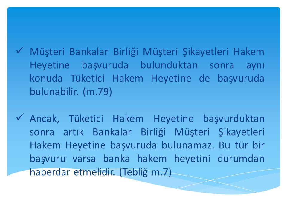 Müşteri Bankalar Birliği Müşteri Şikayetleri Hakem Heyetine başvuruda bulunduktan sonra aynı konuda Tüketici Hakem Heyetine de başvuruda bulunabilir. (m.79)