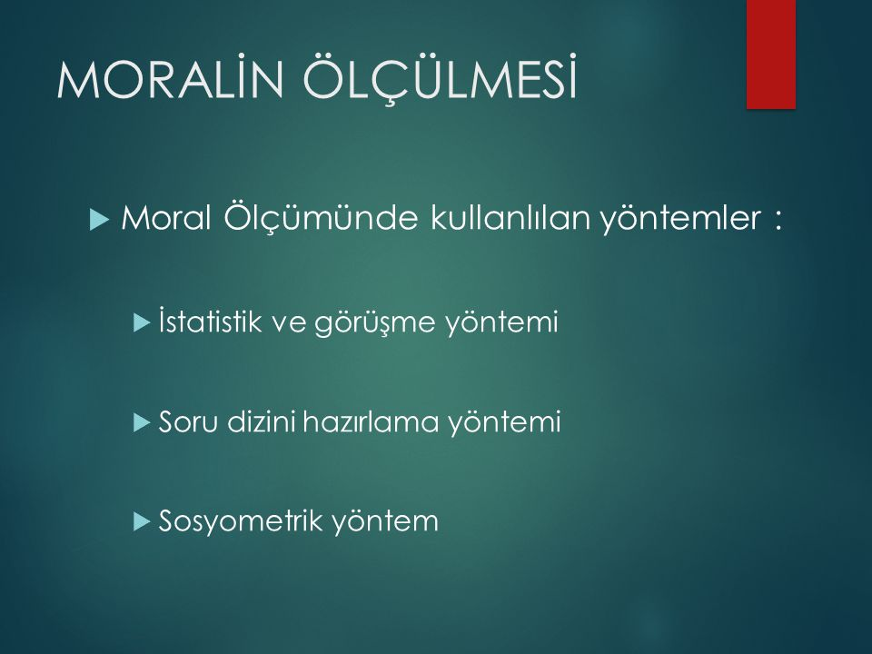 MORALİN ÖLÇÜLMESİ Moral Ölçümünde kullanlılan yöntemler :