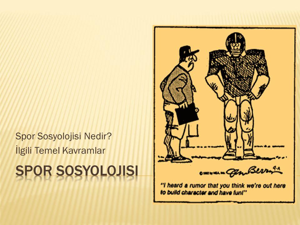 Spor Sosyolojisi Nedir İlgili Temel Kavramlar