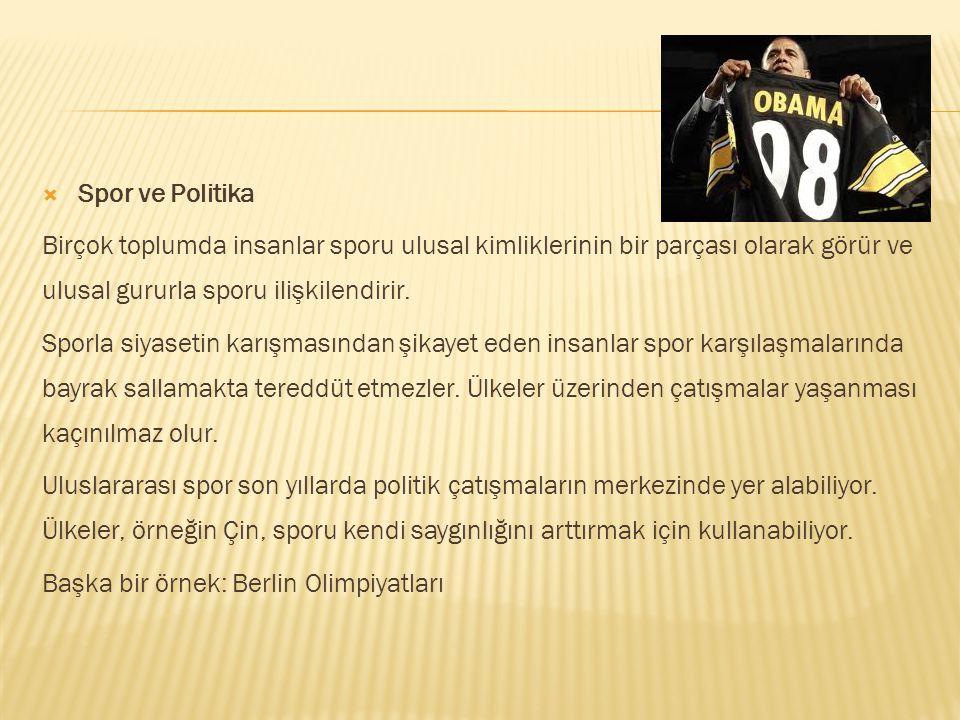 Spor ve Politika Birçok toplumda insanlar sporu ulusal kimliklerinin bir parçası olarak görür ve ulusal gururla sporu ilişkilendirir.