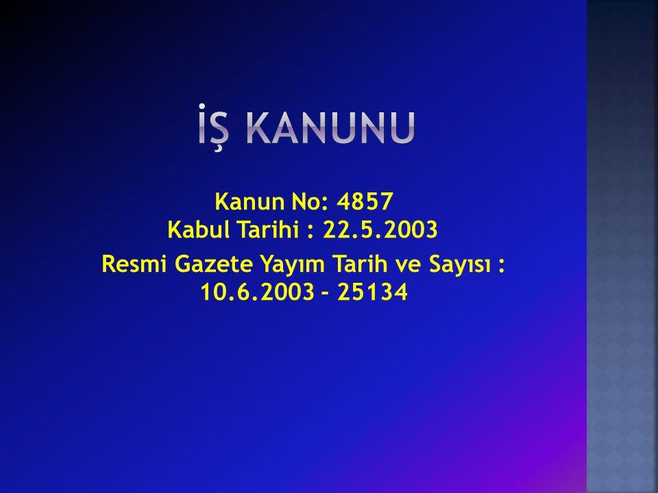 İŞ KANUNU Kanun No: 4857 Kabul Tarihi : 22.5.2003