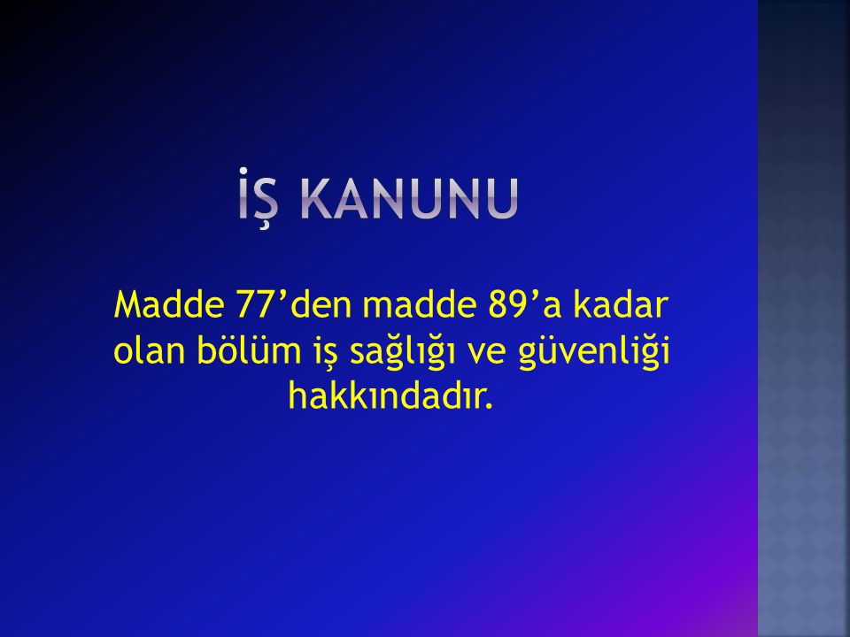 İŞ KANUNU Madde 77'den madde 89'a kadar olan bölüm iş sağlığı ve güvenliği hakkındadır.