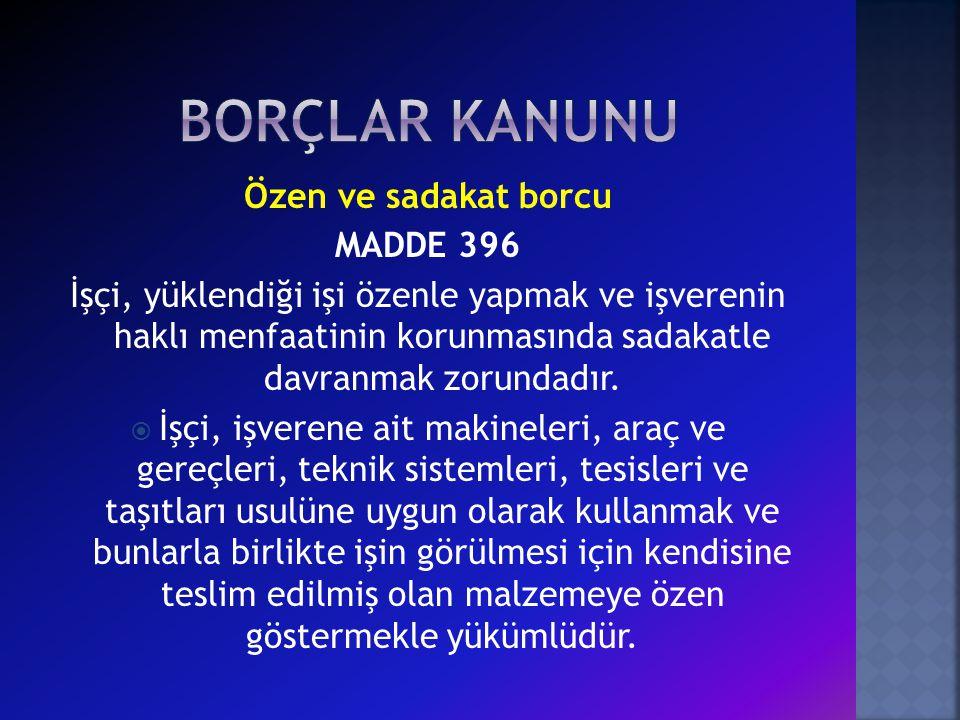 BORÇLAR KANUNU Özen ve sadakat borcu MADDE 396