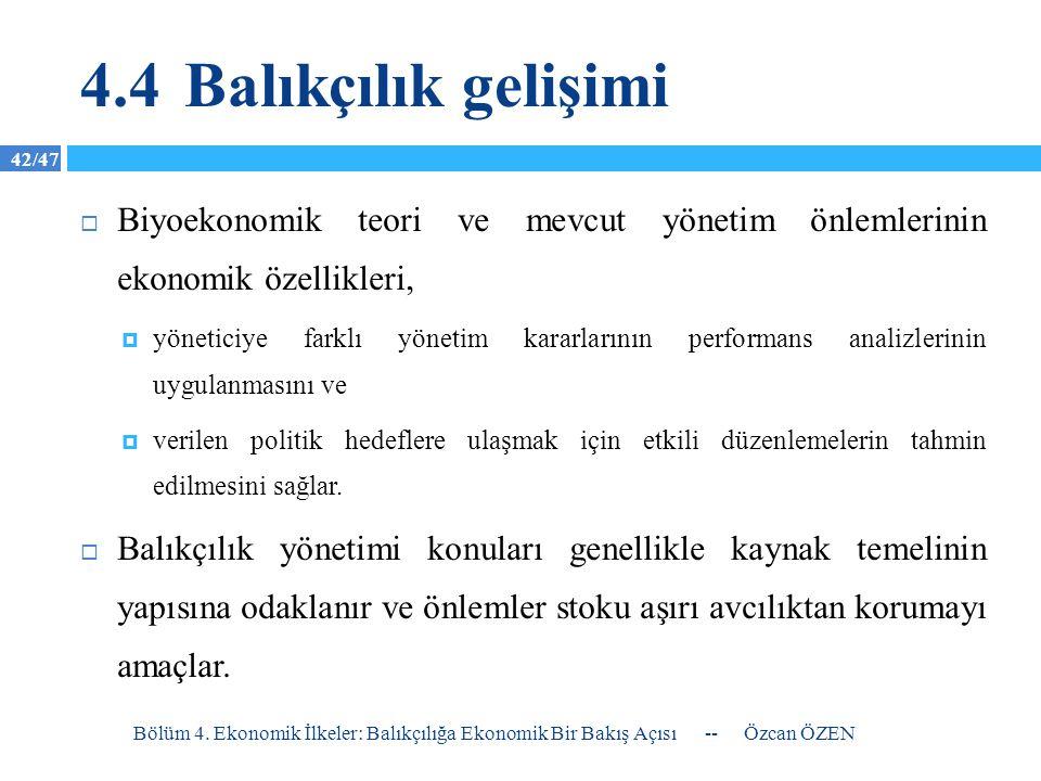 4.4 Balıkçılık gelişimi Biyoekonomik teori ve mevcut yönetim önlemlerinin ekonomik özellikleri,