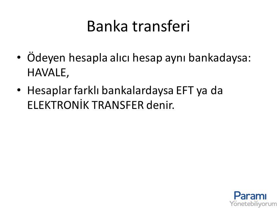 Banka transferi Ödeyen hesapla alıcı hesap aynı bankadaysa: HAVALE,