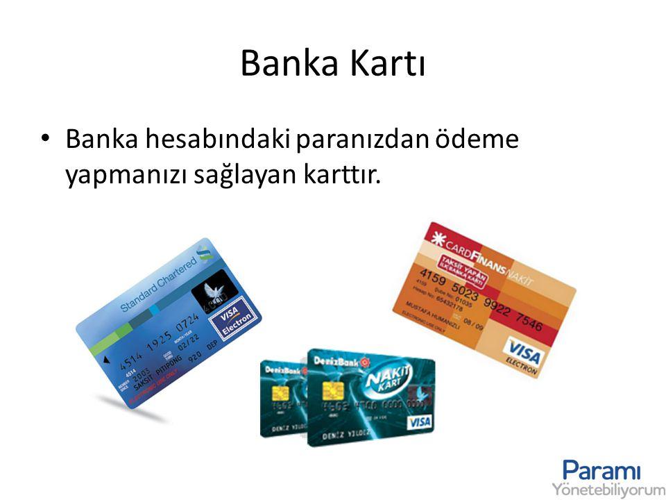 Banka Kartı Banka hesabındaki paranızdan ödeme yapmanızı sağlayan karttır.