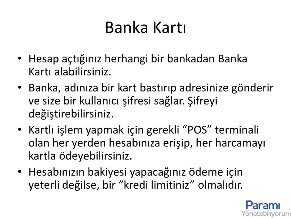 Banka Kartı Hesap açtığınız herhangi bir bankadan Banka Kartı alabilirsiniz.