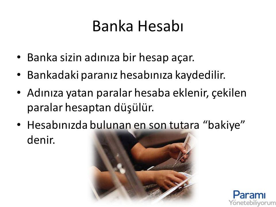Banka Hesabı Banka sizin adınıza bir hesap açar.