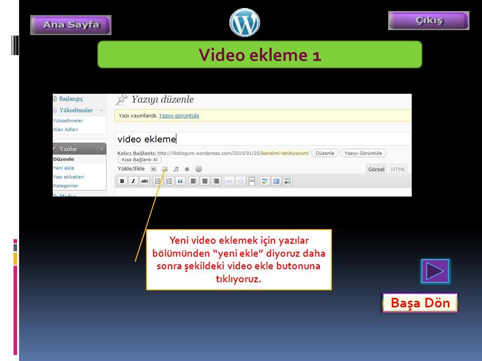 Video ekleme 1 Yeni video eklemek için yazılar bölümünden yeni ekle diyoruz daha sonra şekildeki video ekle butonuna tıklıyoruz.