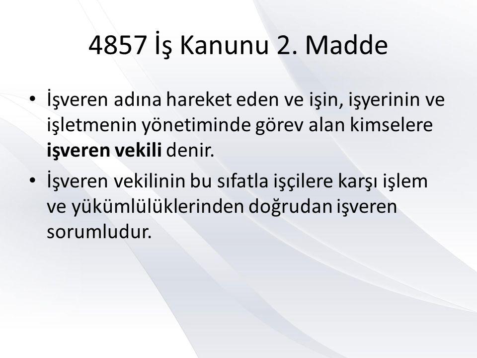 4857 İş Kanunu 2. Madde İşveren adına hareket eden ve işin, işyerinin ve işletmenin yönetiminde görev alan kimselere işveren vekili denir.