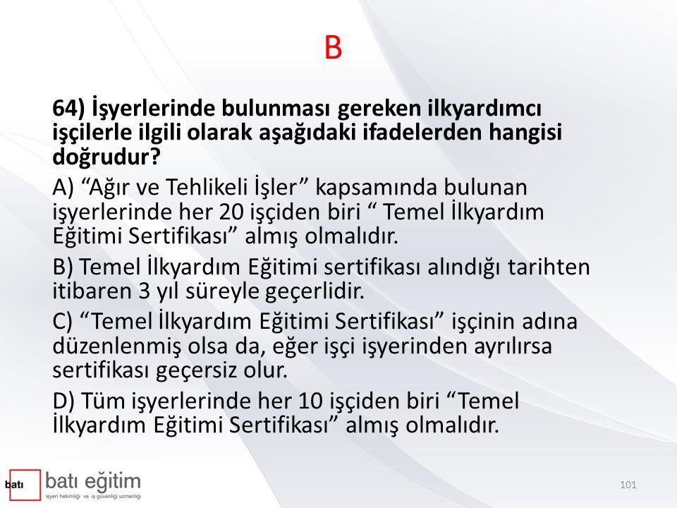 B 64) İşyerlerinde bulunması gereken ilkyardımcı işçilerle ilgili olarak aşağıdaki ifadelerden hangisi doğrudur