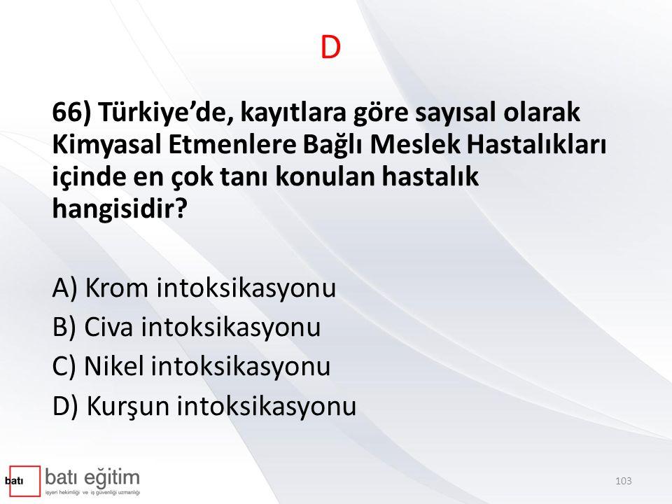 D 66) Türkiye'de, kayıtlara göre sayısal olarak Kimyasal Etmenlere Bağlı Meslek Hastalıkları içinde en çok tanı konulan hastalık hangisidir