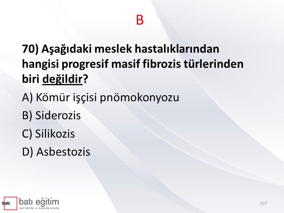B 70) Aşağıdaki meslek hastalıklarından hangisi progresif masif fibrozis türlerinden biri değildir
