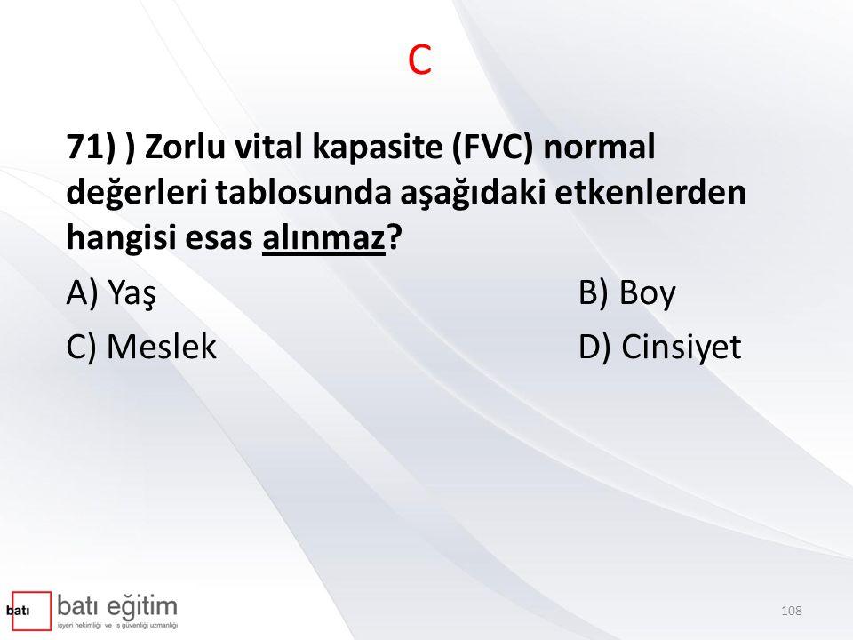 C 71) ) Zorlu vital kapasite (FVC) normal değerleri tablosunda aşağıdaki etkenlerden hangisi esas alınmaz