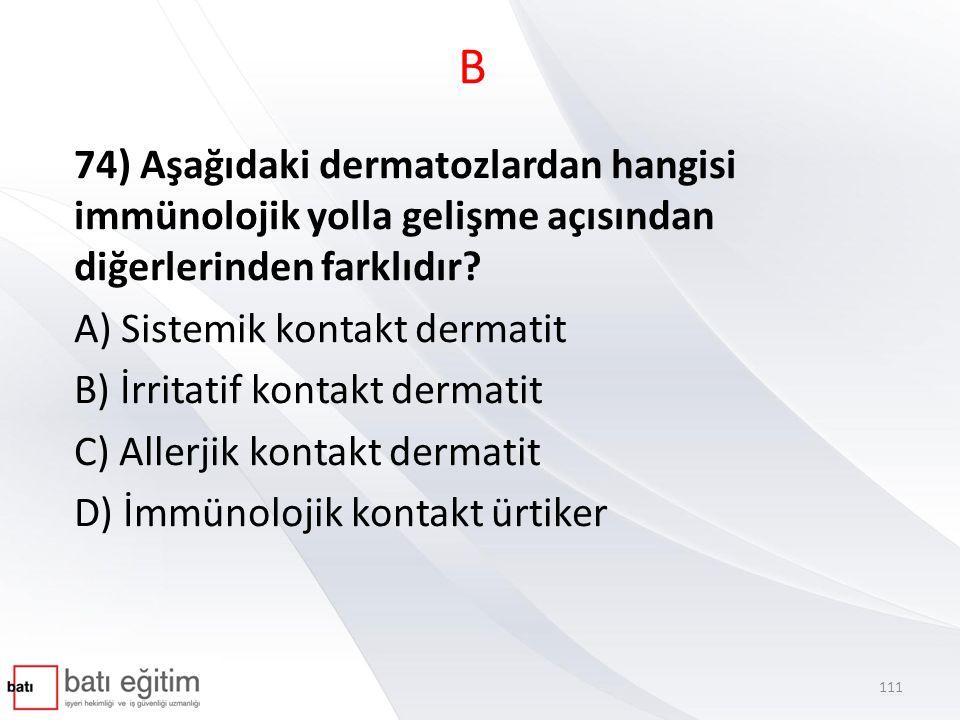 B 74) Aşağıdaki dermatozlardan hangisi immünolojik yolla gelişme açısından diğerlerinden farklıdır
