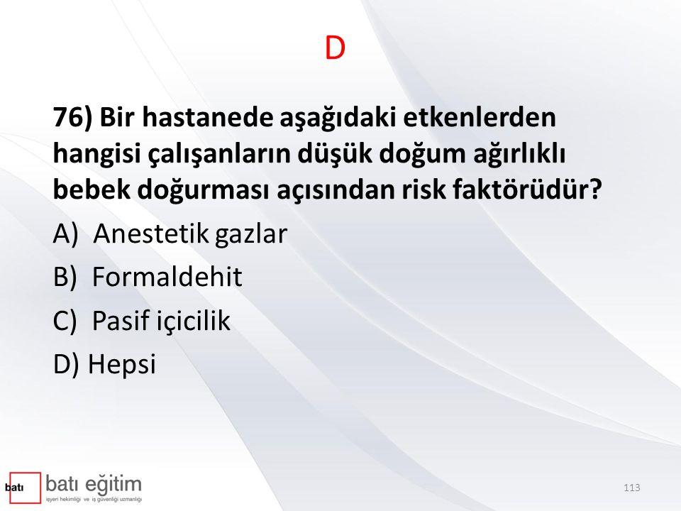 D 76) Bir hastanede aşağıdaki etkenlerden hangisi çalışanların düşük doğum ağırlıklı bebek doğurması açısından risk faktörüdür