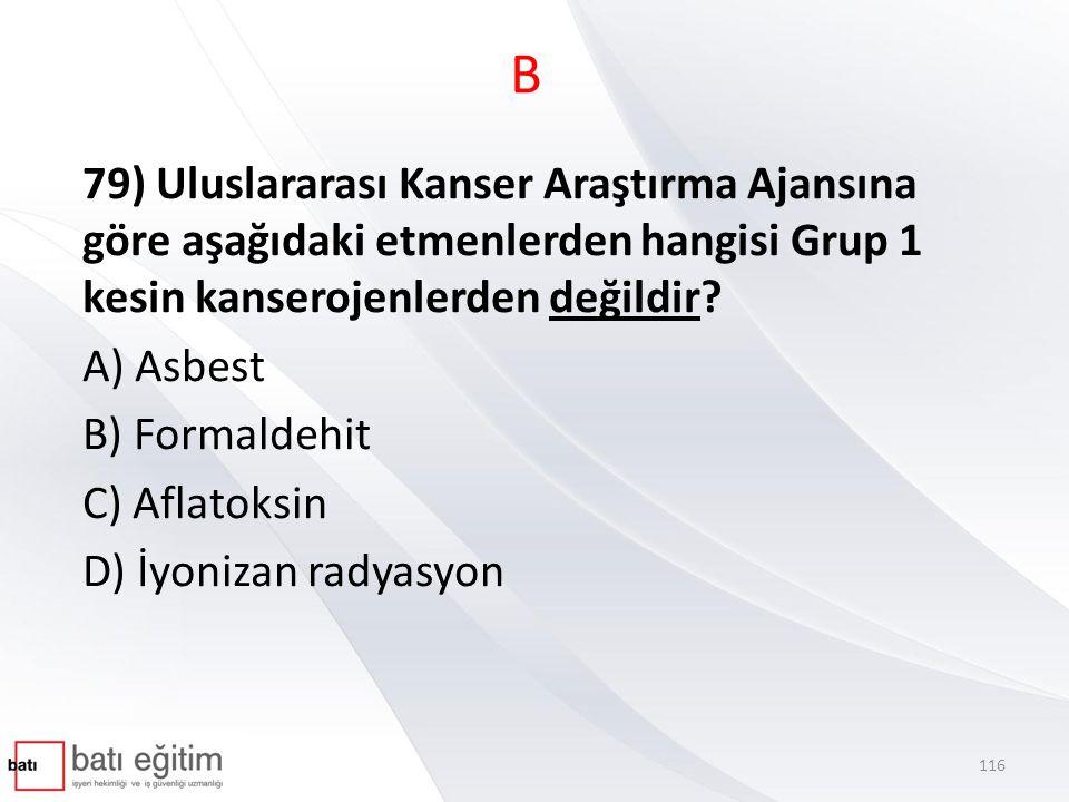 B 79) Uluslararası Kanser Araştırma Ajansına göre aşağıdaki etmenlerden hangisi Grup 1 kesin kanserojenlerden değildir