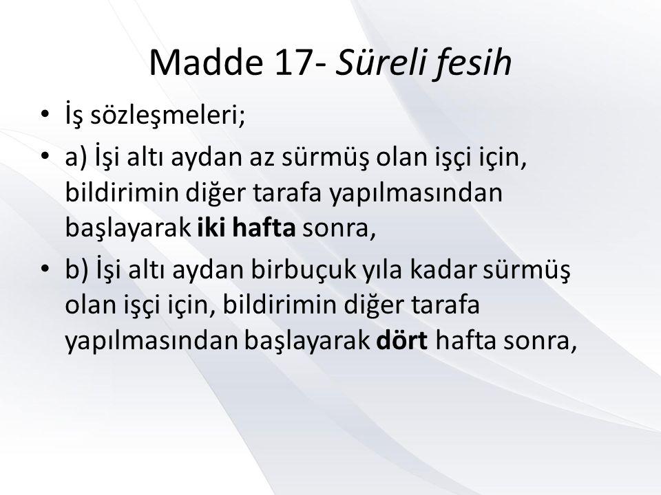 Madde 17- Süreli fesih İş sözleşmeleri;