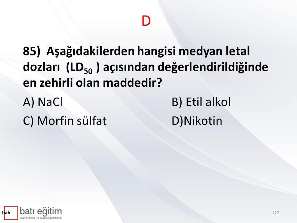 D 85) Aşağıdakilerden hangisi medyan letal dozları (LD50 ) açısından değerlendirildiğinde en zehirli olan maddedir