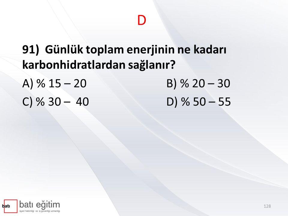 D 91) Günlük toplam enerjinin ne kadarı karbonhidratlardan sağlanır