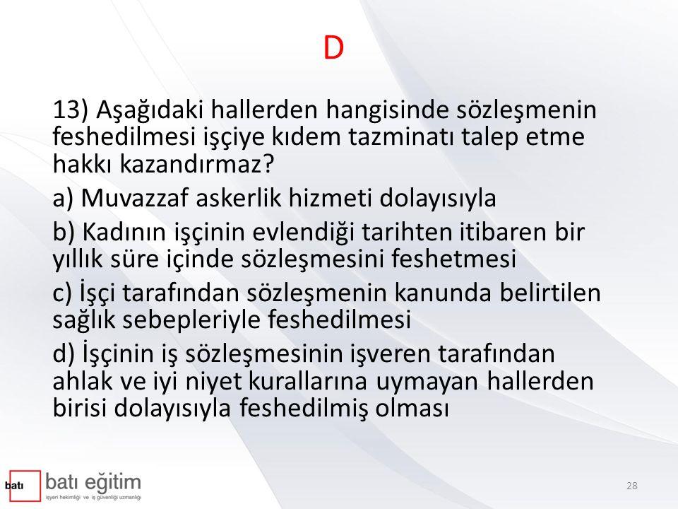 D 13) Aşağıdaki hallerden hangisinde sözleşmenin feshedilmesi işçiye kıdem tazminatı talep etme hakkı kazandırmaz