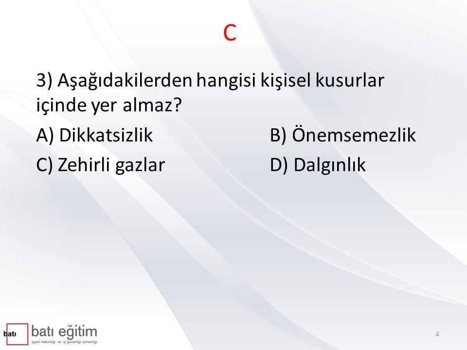 C 3) Aşağıdakilerden hangisi kişisel kusurlar içinde yer almaz