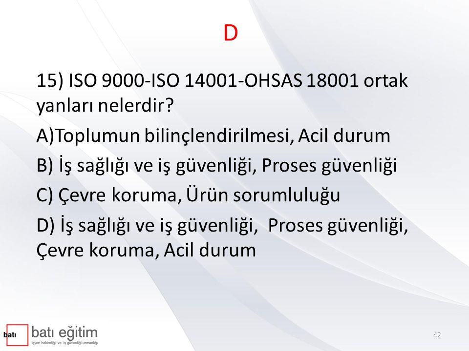 D 15) ISO 9000-ISO 14001-OHSAS 18001 ortak yanları nelerdir
