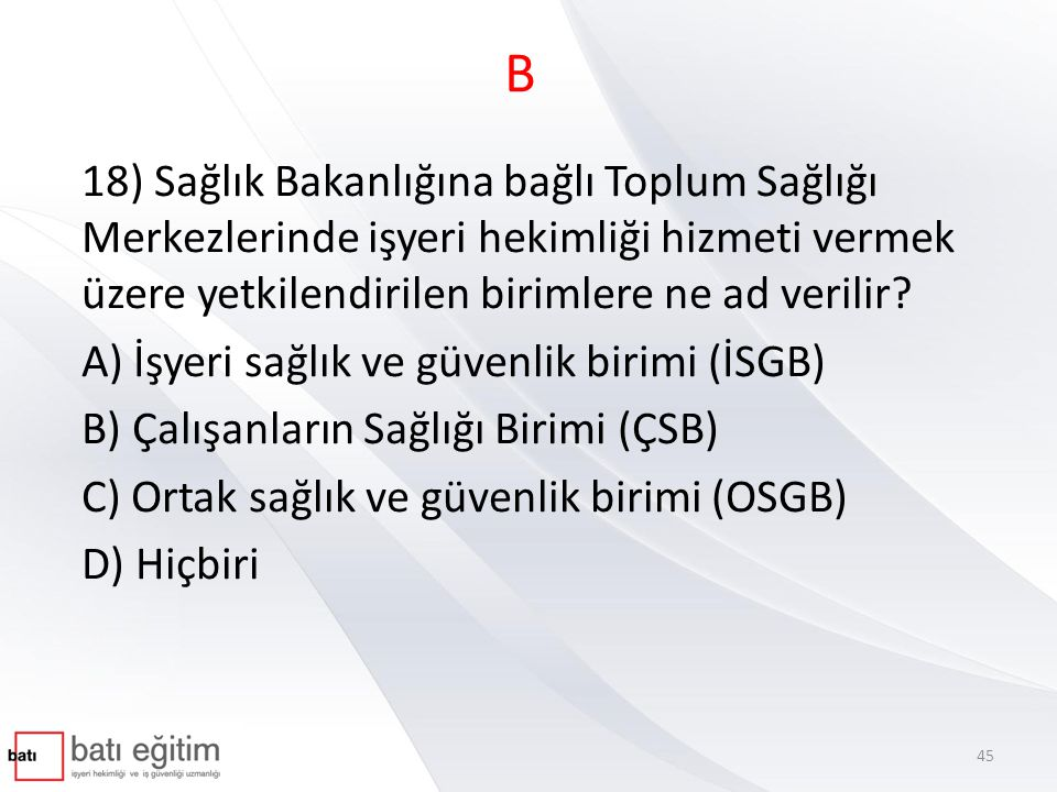 B 18) Sağlık Bakanlığına bağlı Toplum Sağlığı Merkezlerinde işyeri hekimliği hizmeti vermek üzere yetkilendirilen birimlere ne ad verilir