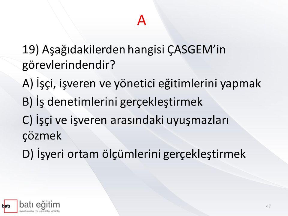 A 19) Aşağıdakilerden hangisi ÇASGEM'in görevlerindendir