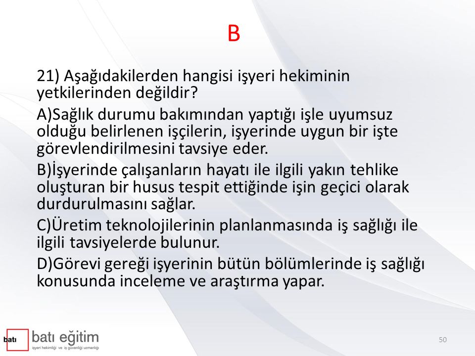 B 21) Aşağıdakilerden hangisi işyeri hekiminin yetkilerinden değildir