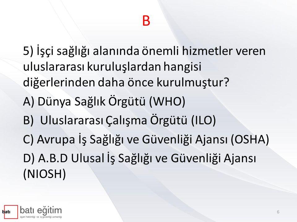 B 5) İşçi sağlığı alanında önemli hizmetler veren uluslararası kuruluşlardan hangisi diğerlerinden daha önce kurulmuştur