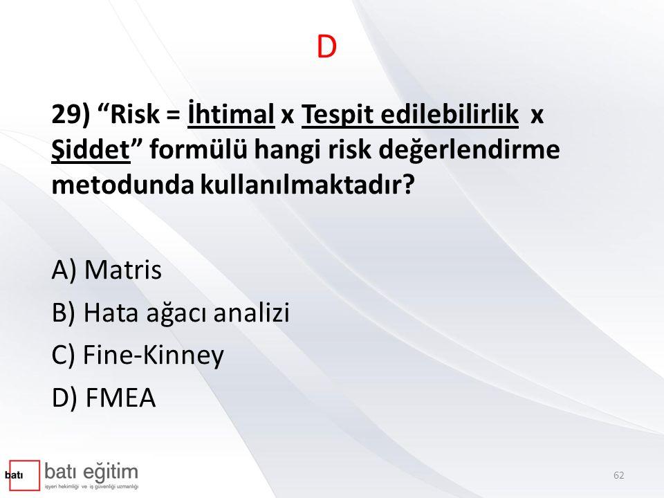 D 29) Risk = İhtimal x Tespit edilebilirlik x Şiddet formülü hangi risk değerlendirme metodunda kullanılmaktadır