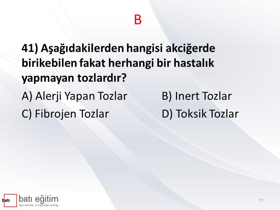 B 41) Aşağıdakilerden hangisi akciğerde birikebilen fakat herhangi bir hastalık yapmayan tozlardır