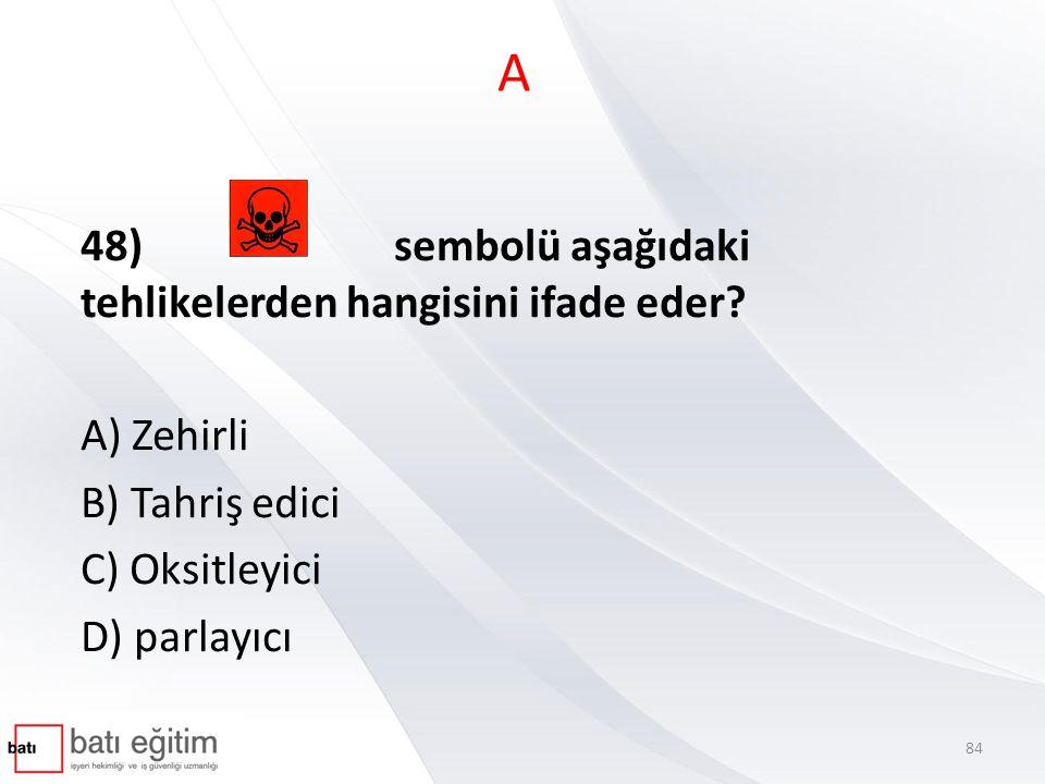 A 48) sembolü aşağıdaki tehlikelerden hangisini ifade eder A) Zehirli