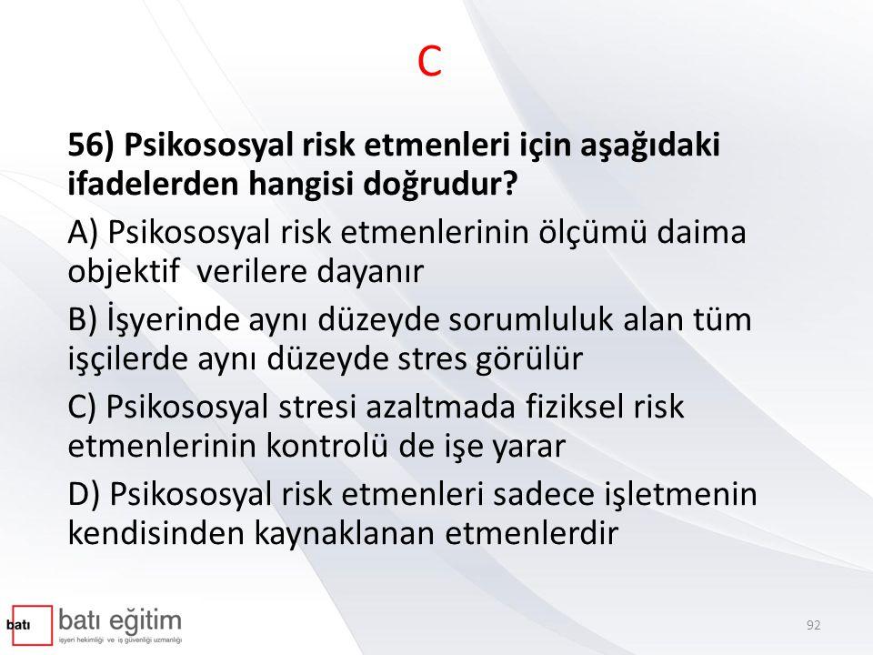 C 56) Psikososyal risk etmenleri için aşağıdaki ifadelerden hangisi doğrudur