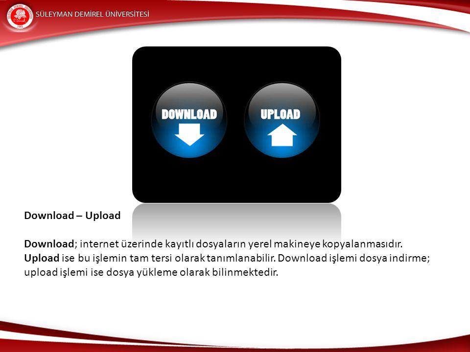 Download – Upload Download; internet üzerinde kayıtlı dosyaların yerel makineye kopyalanmasıdır.
