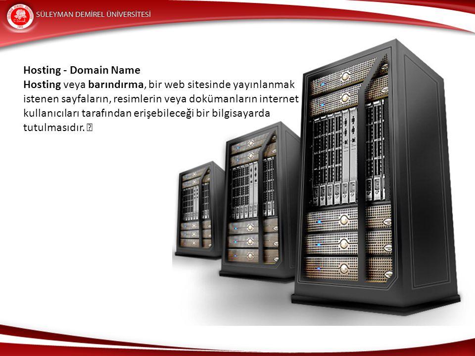 Hosting - Domain Name Hosting veya barındırma, bir web sitesinde yayınlanmak. istenen sayfaların, resimlerin veya dokümanların internet.