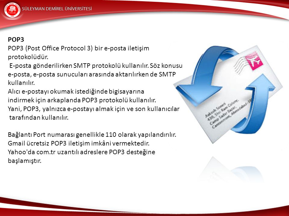 POP3 POP3 (Post Office Protocol 3) bir e-posta iletişim protokolüdür.