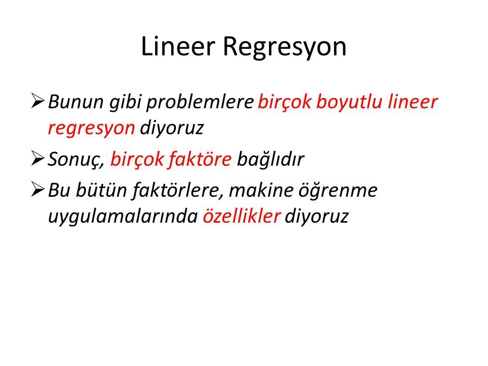 Lineer Regresyon Bunun gibi problemlere birçok boyutlu lineer regresyon diyoruz. Sonuç, birçok faktöre bağlıdır.