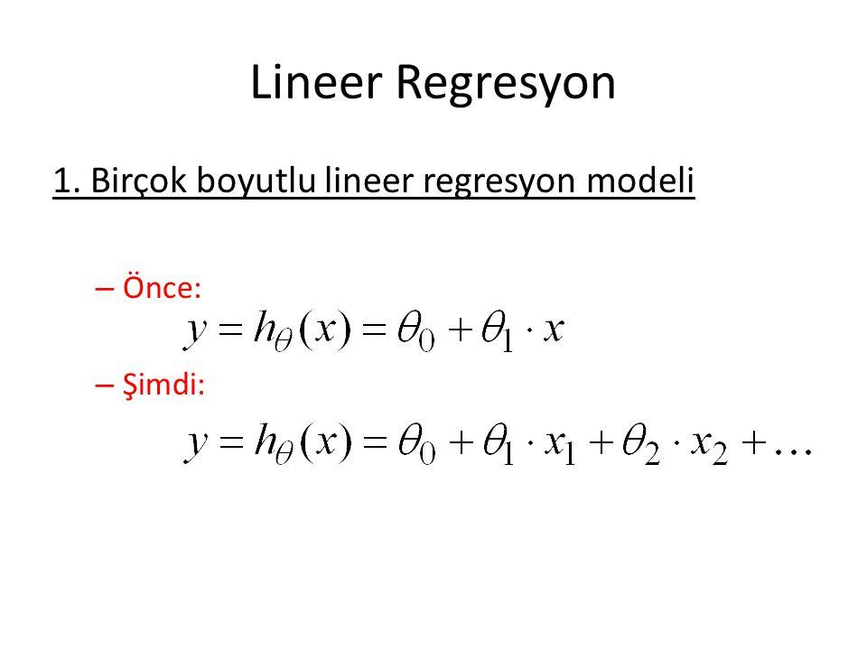 Lineer Regresyon 1. Birçok boyutlu lineer regresyon modeli Önce: