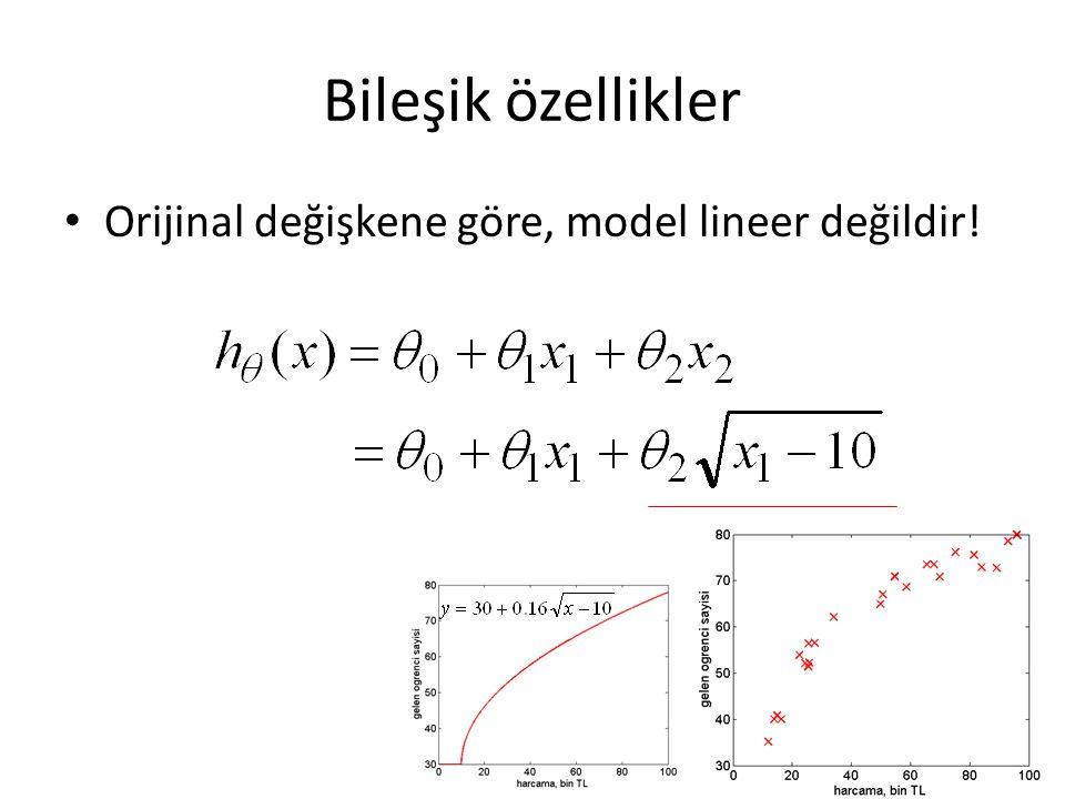 Bileşik özellikler Orijinal değişkene göre, model lineer değildir!