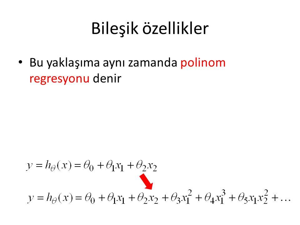 Bileşik özellikler Bu yaklaşıma aynı zamanda polinom regresyonu denir