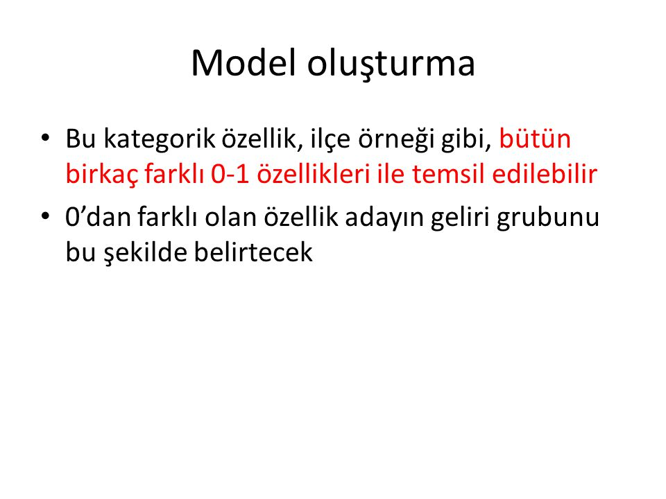 Model oluşturma Bu kategorik özellik, ilçe örneği gibi, bütün birkaç farklı 0-1 özellikleri ile temsil edilebilir.