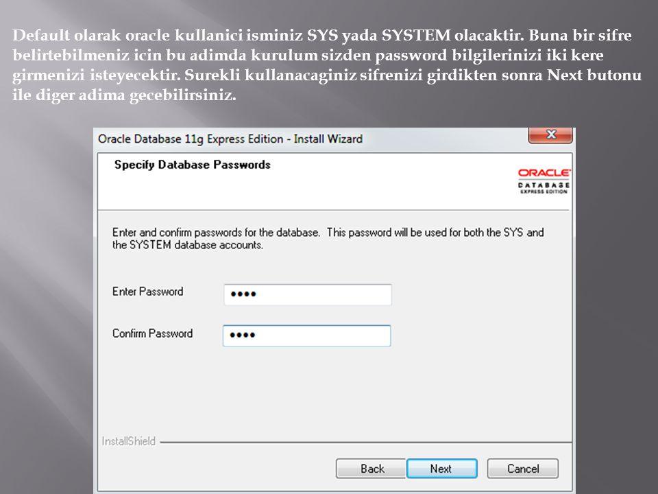 Default olarak oracle kullanici isminiz SYS yada SYSTEM olacaktir