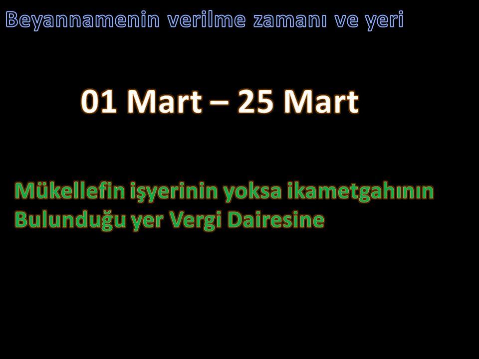 01 Mart – 25 Mart Beyannamenin verilme zamanı ve yeri