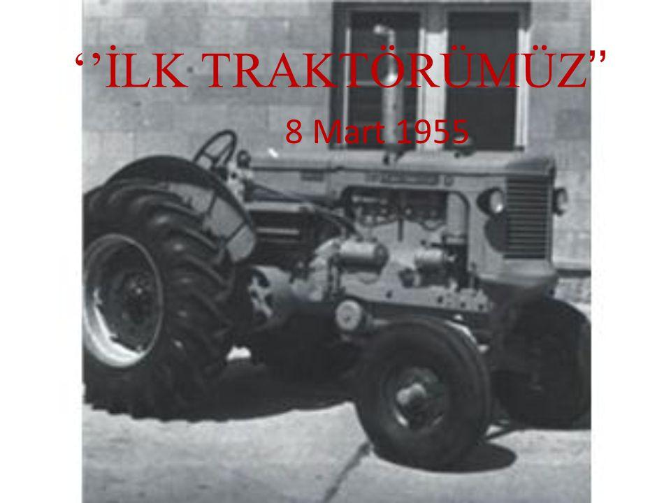 ''İLK TRAKTÖRÜMÜZ'' 8 Mart 1955