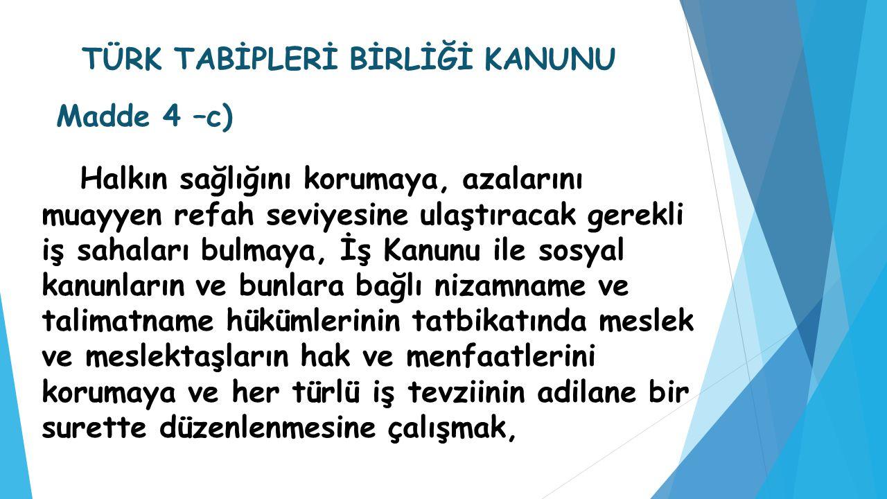 TÜRK TABİPLERİ BİRLİĞİ KANUNU Madde 4 –c)